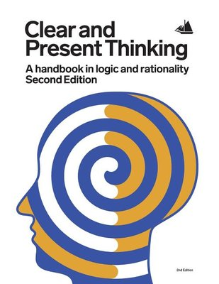 Clear and Present Thinking: A Handbook in Logic and Rationality, 2nd Edition